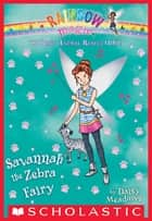 The Baby Animal Rescue Fairies #4: Savannah the Zebra Fairy ebook by Daisy Meadows
