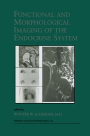 Functional and Morphological Imaging of the Endocrine System ebook by W.W. de Herder