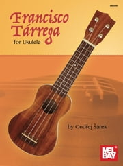 Francisco Tarrega for Ukulele ebook by Ondrej Sarek