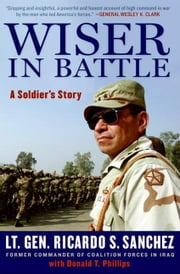 Wiser in Battle - A Soldier's Story ebook by Ricardo S. Sanchez, Donald T. Phillips