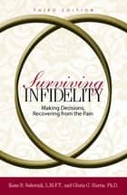Surviving Infidelity - Making Decisions, Recovering from the Pain ebook by Rona B Subotnik, Gloria Harris