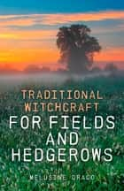 Traditional Witchcraft for Fields and Hedgerows ebook by Melusine Draco