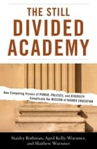 The Still Divided Academy ebook by Stanley Rothman,April Kelly-Woessner,Matthew Woessner