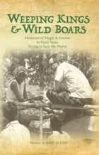 Weeping Kings and Wild Boars eBook por Moments & Magic in Forty Years Trying to Save the World