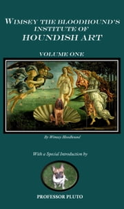 Wimsey the Bloodhound's Institute of Houndish Art Volume One ebook by Wimsey Bloodhound