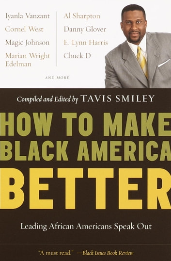 How to Make Black America Better - Leading African Americans Speak Out ebook by Tavis Smiley