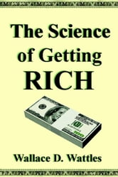 The Science of Getting Rich ebook by Wattles, Wallace, D.