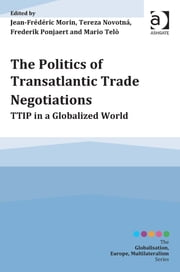 The Politics of Transatlantic Trade Negotiations - TTIP in a Globalized World ebook by Assoc Prof Jean-Frédéric Morin,Dr Frederik Ponjaert,Dr Tereza Novotná,Professor Mario Telò,Professor Mario Telò