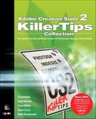 Adobe Creative Suite 2 Killer Tips Collection ebook by Scott Kelby, Felix Nelson, Dave Cross,...