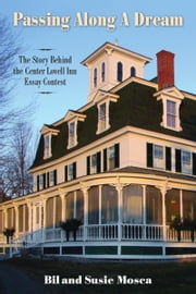 Passing Along A Dream: The Story Behind the Center Lovell Inn Essay Contest ebook by Bil Mosca