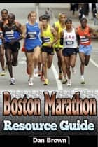 Boston Marathon Resource Guide ebook by Dan Brown