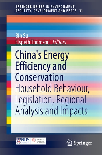 China's Energy Efficiency and Conservation - Household Behaviour, Legislation, Regional Analysis and Impacts ebook by