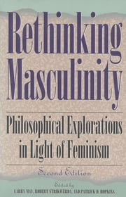 Rethinking Masculinity - Philosophical Explorations in Light of Feminism ebook by Robert Strikwerda,Patrick D. Hopkins,Harry Brod,Daniel Callahan,Kenneth Clatterbaugh,Patrick Grim,J Glenn Gray,Leonard Harris,Patrick Hopkins,Hugh LaFollette,Thomas Laqueur,Larry May,Charles Mills,Richard Schmitt,Victor Seidler,Robert Stuffelbeam,Laurence Thomas