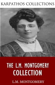 The L.M. Montgomery Collection ebook by L.M. Montgomery
