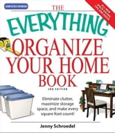 Everything Organize Your Home Book: Eliminate clutter, set up your home office, and utilize space in your home ebook by Jenny Schroedel