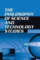 The Philosophy of Science and Technology Studies ebook by Steve Fuller