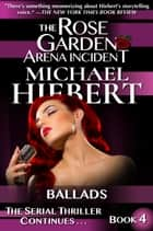 Ballads (The Rose Garden Arena Incident, Book 4) ebook by Michael Hiebert