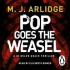 Pop Goes the Weasel - DI Helen Grace 2 audiobook by M. J. Arlidge