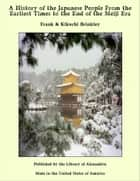 A History of The Japanese People From The Earliest Times to The End of The Meiji Era ebook by F., Kikuchi Brinkley