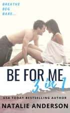 'Be For Me' - Three Book Bundle (Contemporary Romance Series Boxed Set, books 1-3) ebook by Natalie Anderson