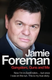 Gangsters, Guns and Me ebook by Jamie Foreman