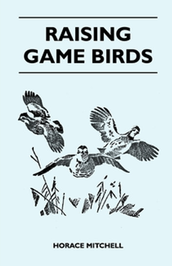 Raising Game Birds ebook by Horace Mitchell