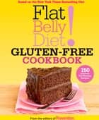 Flat Belly Diet! Gluten-Free Cookbook - 150 Delicious Fat-Blasting Recipes! ebook by Editors Of Prevention Magazine