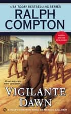 Vigilante Dawn - A Ralph Compton Novel ebook by Ralph Compton, Marcus Galloway