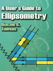 A User's Guide to Ellipsometry ebook by Harland G. Tompkins