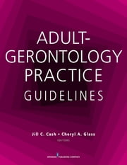 Adult-Gerontology Practice Guidelines ebook by Jill C. Cash, MSN, APN, FNP-BC,Cheryl A. Glass, MSN, WHNP, RN-BC