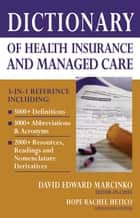 Dictionary of Health Insurance and Managed Care ebook by David E. Marcinko, MBA, CFP,...
