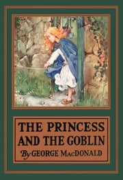 The Princess and the Goblin ebook by George MacDonald,Jamie Wilcox Smith (Illustrator),Arthur Hughes (Illustrator)