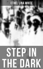 STEP IN THE DARK - A British Mystery Classic ebook by Ethel Lina White