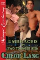 Embraced by Two Younger Men ebook by Chloe Lang