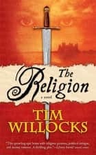 The Religion - A Novel eBook by Tim Willocks