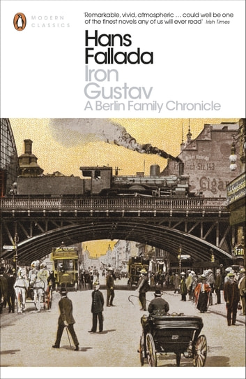 Iron Gustav - A Berlin Family Chronicle ebook by Hans Fallada
