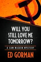 Will You Still Love Me Tomorrow? ebook by Ed Gorman
