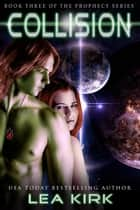 Collision - Book Three of the Prophecy Series ebook by Lea Kirk