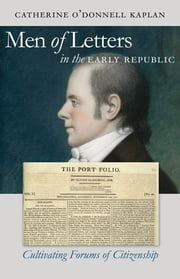 Men of Letters in the Early Republic - Cultivating Forums of Citizenship ebook by Catherine O'Donnell Kaplan