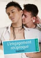 L'engagement réciproque (pulp gay) ebook by Diablotin