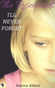 I'll Never Forget - The Rosewoods - Bonus Content, #1 ebook by Katrina Abbott