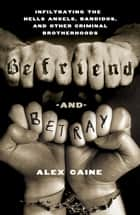 Befriend and Betray ebook by Alex Caine
