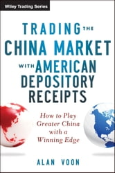 Trading The China Market With American Depository Receipts - How To Play Greater China With A Winning Edge ebook by Alan  Voon