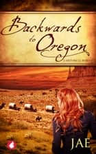 Backwards to Oregon ebook by Jae