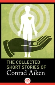 The Collected Short Stories of Conrad Aiken ebook by Conrad Aiken