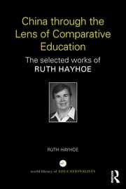 China through the Lens of Comparative Education - The selected works of Ruth Hayhoe ebook by Ruth Hayhoe