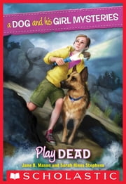 A Dog and His Girl Mysteries #1: Play Dead ebook by Jane B. Mason,Sarah Hines Stephens
