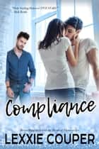 Compliance - Heart of Fame: Stage Right, #1 ebook by Lexxie Couper