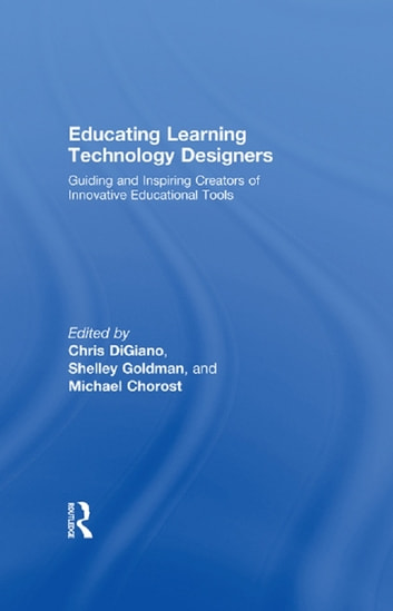 Educating Learning Technology Designers - Guiding and Inspiring Creators of Innovative Educational Tools ebook by