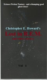 'Lost in R.E.M. and other stories.' ebook by Christopher E.Howard